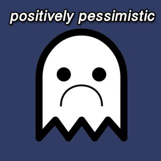 Positively Pessimistic