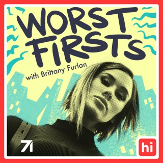 Worst Firsts with Brittany Furlan