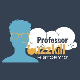 Professor Buzzkill History Podcast