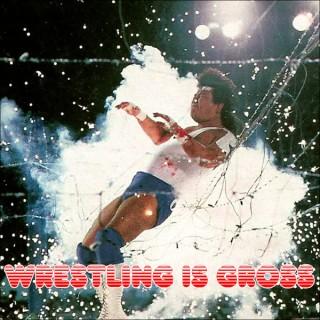 Wrestling Is Gross