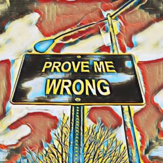 Prove me wrong