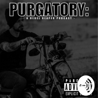 Purgatory: A Rebel Reaper Podcast