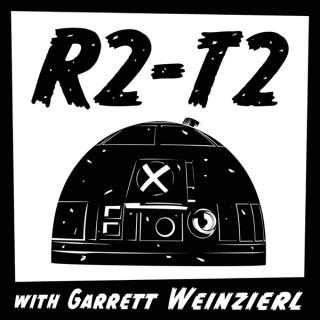 R2-T2: with Garrett Weinzierl