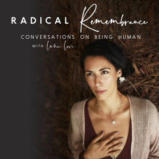Radical Remembrance: Conversations on Being Human (formerly Ladies Who Lead)
