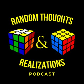 Random Thoughts & Realizations Podcast