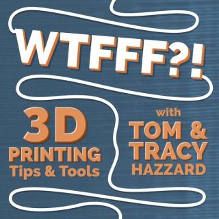 WTFFF?! 3D Printing Podcast: 3D Print Tips | 3D Print Tools | 3D Start Point