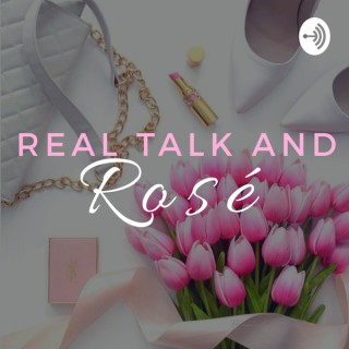 Real Talk and Rosé