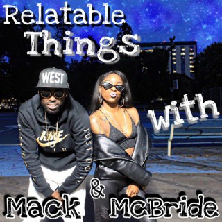 Relatable Things With Mack & McBride Podcast