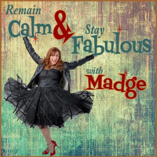 Remain Calm and Stay Fabulous with Madge