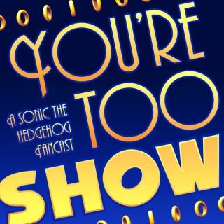 You're Too Show: A Sonic the Hedgehog Fancast