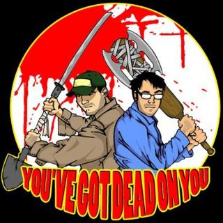 You've Got Dead On You
