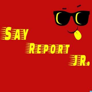 Say Report Jr