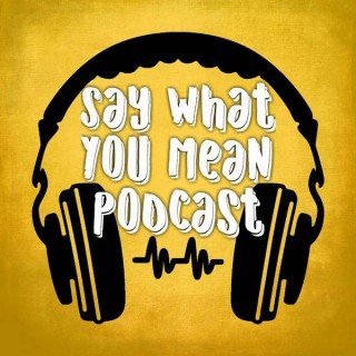 Say What You Mean Podcast