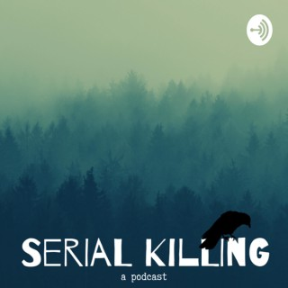 Serial Killing : A Podcast