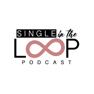 Single In The Loop Podcast