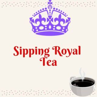 Sipping Royal Tea
