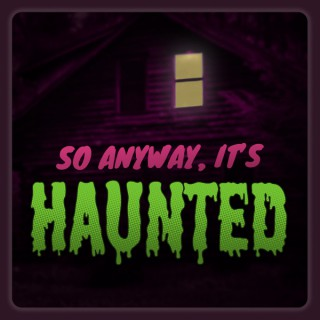 So Anyway, It's Haunted