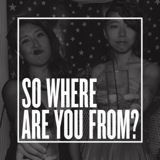 So Where Are You From?