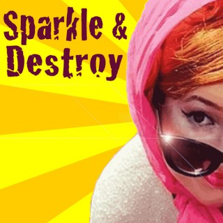 Sparkle & Destroy Podcast