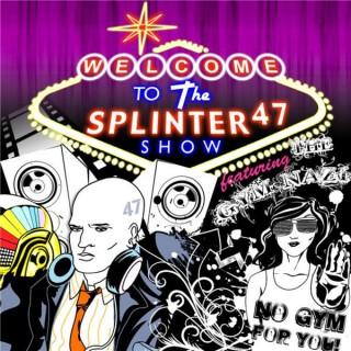 Splinter47 Show