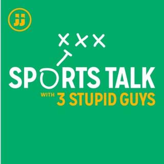 Sports Talk with 3 Stupid Guys