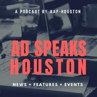 Ad Speaks Houston:  A Podcast by the American Advertising Foundation - Houston Chapter