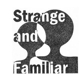 Strange and Familiar