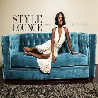 STYLE LOUNGE with Okera Banks