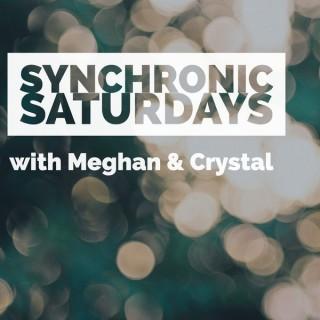 Synchronic Saturdays: Meghan & Crystal