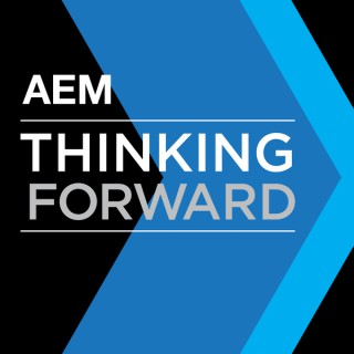 AEM Thinking Forward Podcast—Advancing the Equipment Manufacturing Industry