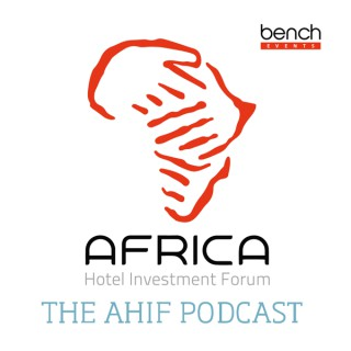 Africa Hotel Investment Forum (AHIF) Podcast