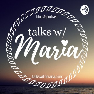 Talks w/ Maria - Personal Development & Mommy Podcast