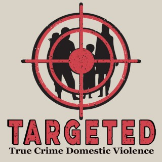 Targeted Podcast True Crime Domestic Violence