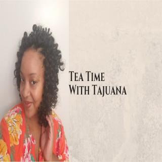 Tea Time with Tajuana