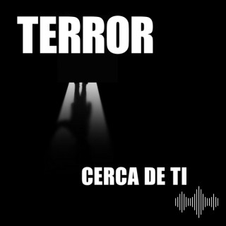 Terror Cerca de Ti Podcast