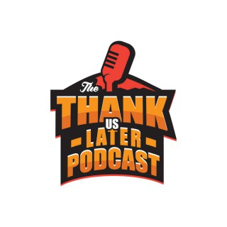 The Thank Us Later Podcast