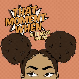 That Moment When with Maya Harris