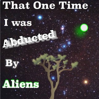That One Time I was Abducted by Aliens