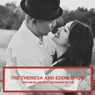 The Theresa and Eddie Show - Life and Business With the Woman On TOP