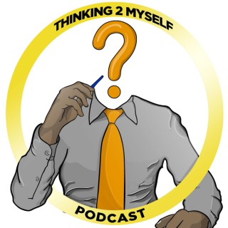 Thinking 2 Myself Podcast