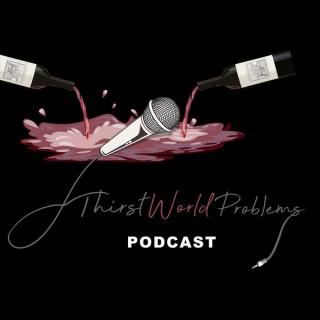 Thirst World Problems Podcast