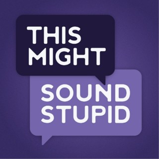 This Might Sound Stupid Podcast
