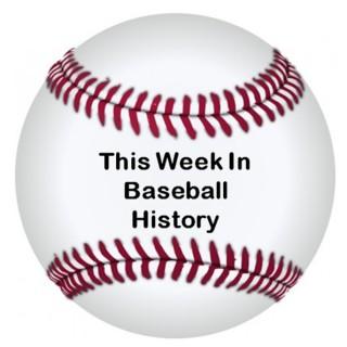 This Week In Baseball History