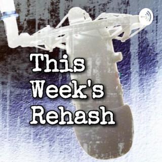 This Week's Rehash