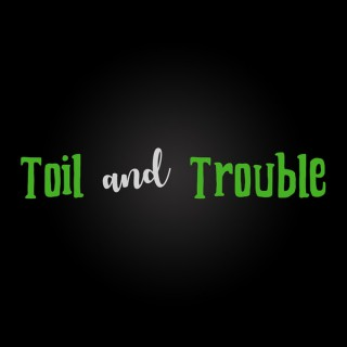 Toil and Trouble: A Podcast Of The Macabre