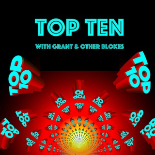 Top Ten with Grant and Other Blokes