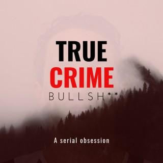 True Crime Bullsh**: The Story of Israel Keyes