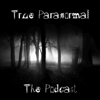 True Paranormal - The Podcast