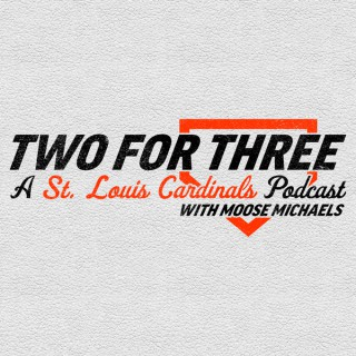 Two For Three - A St. Louis Cardinals Podcast