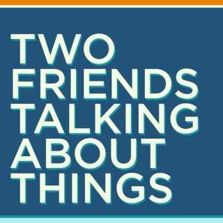 Two Friends Talking About Things